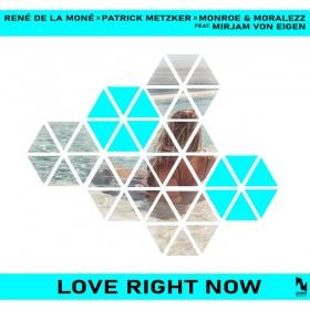 RENÉ DE LA MONÉ X PATRICK METZKER X MONROE & MORALEZZ FEAT. MIRJAM VON EIGEN - LOVE RIGHT NOW